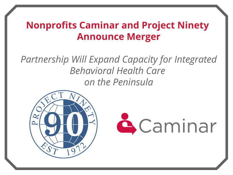 Nonprofits Caminar and Project Ninety Announce MergerPartnership Will Expand Capacity for Integrated Behavioral Health Care on the Peninsula (1).png