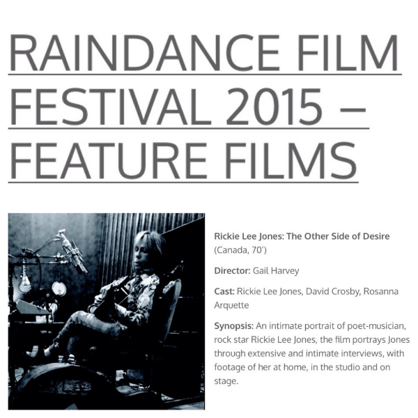 Rickie Lee Jones: The Other Side of Desire will be showing at the Raindance Film Festival in London, England, October 2015.