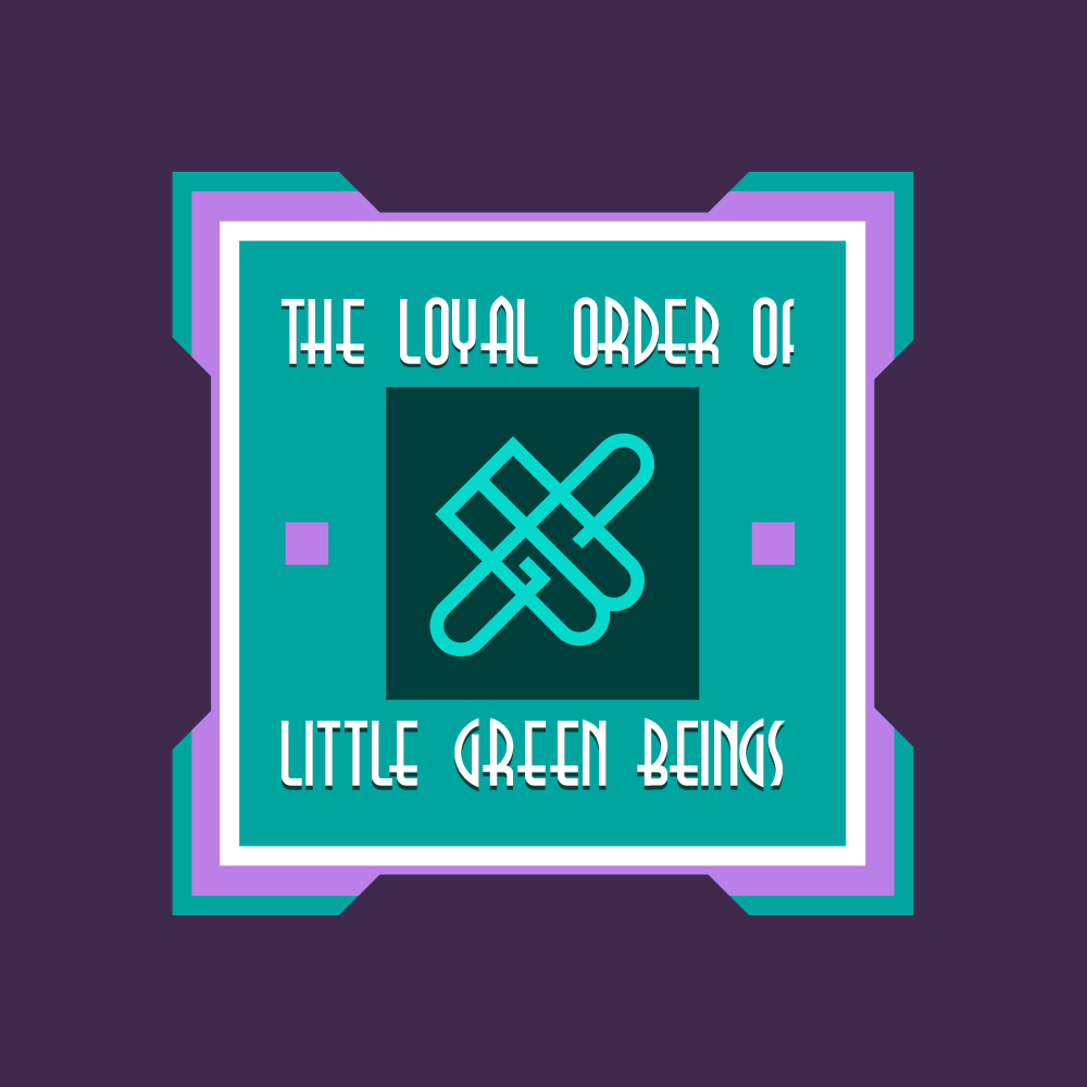 The Loyal Order of Little Green Beings