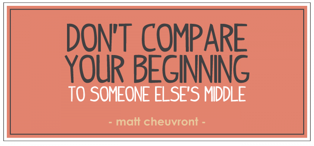 anniemade Dont Compare Your Beginning to Somebody Else's Middle!