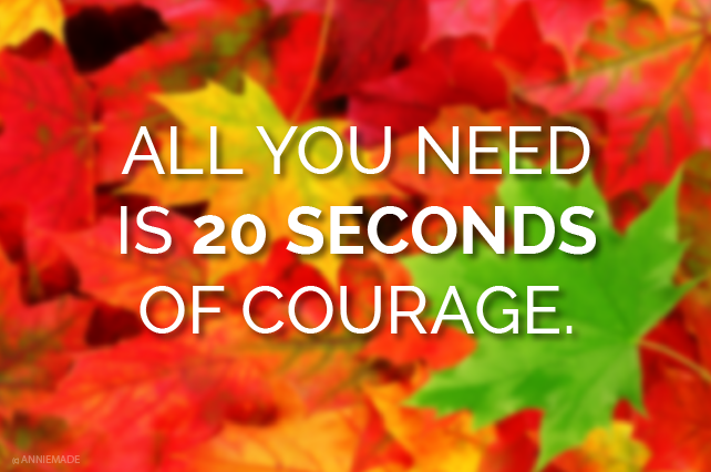 anniemade // All You Need is 20 Seconds of Courage - How to bring more good-hearted people in your life