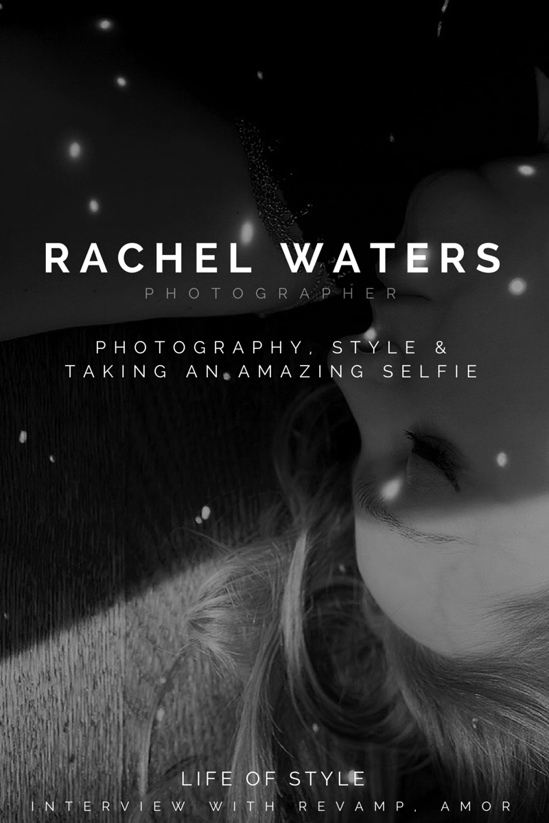 Life of Style: Rachel Waters   -Revamp, Amor