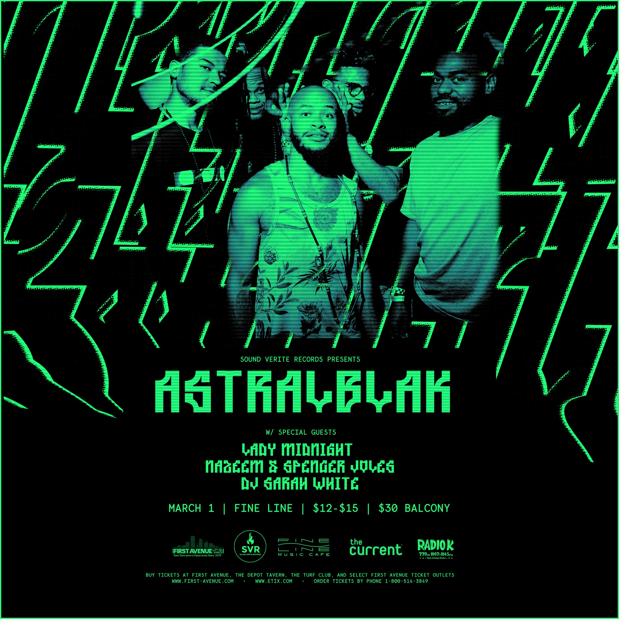 ASTRALBLAK  with LADY MIDNIGHT, NAZEEM & SPENCER JOLES, and SARAH WHITE  Friday, March 1, 2019 at 9:00pm  Add to Calendar  $12.00 advance  $15.00  day of show  18+  Presented by:   Sound Vérité Records ,  89.3 The Current  and  Radio K    https://first-avenue.com/event/2019/03/astralblak