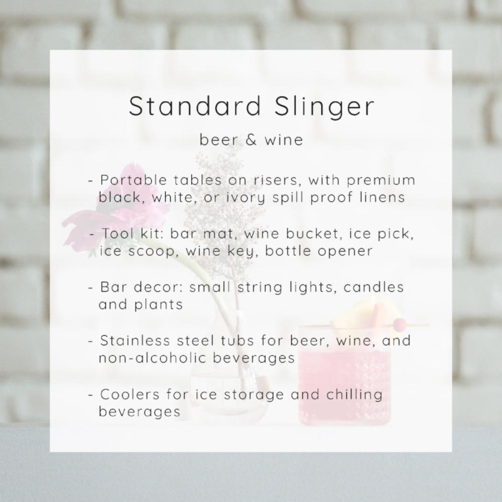 Includes Drink Slingers bar set up ~ $100 for 1 bartender . $150 for second bartender (if working from the same bar)
