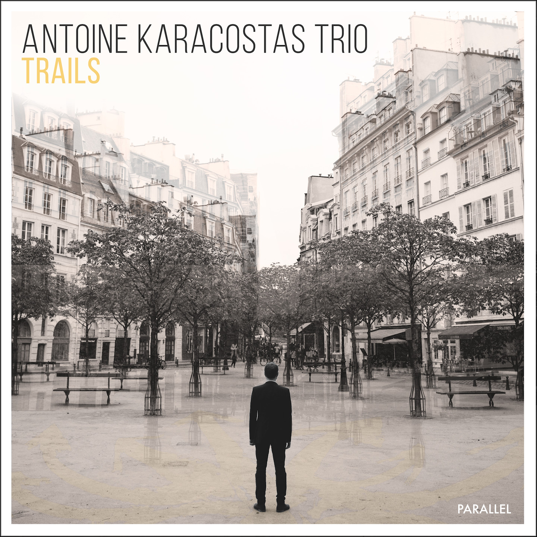 ANTOINE KARACOSTAS TRIO  - TRAILS (2017)
