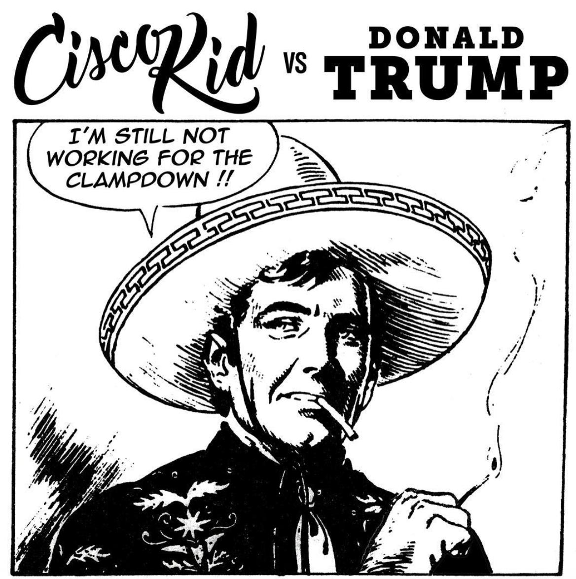 Cisco Kid Vs Donald Trump Clampdown