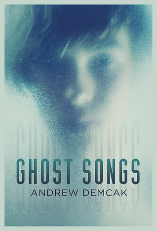 Ghost Songs by Andrew Demcak