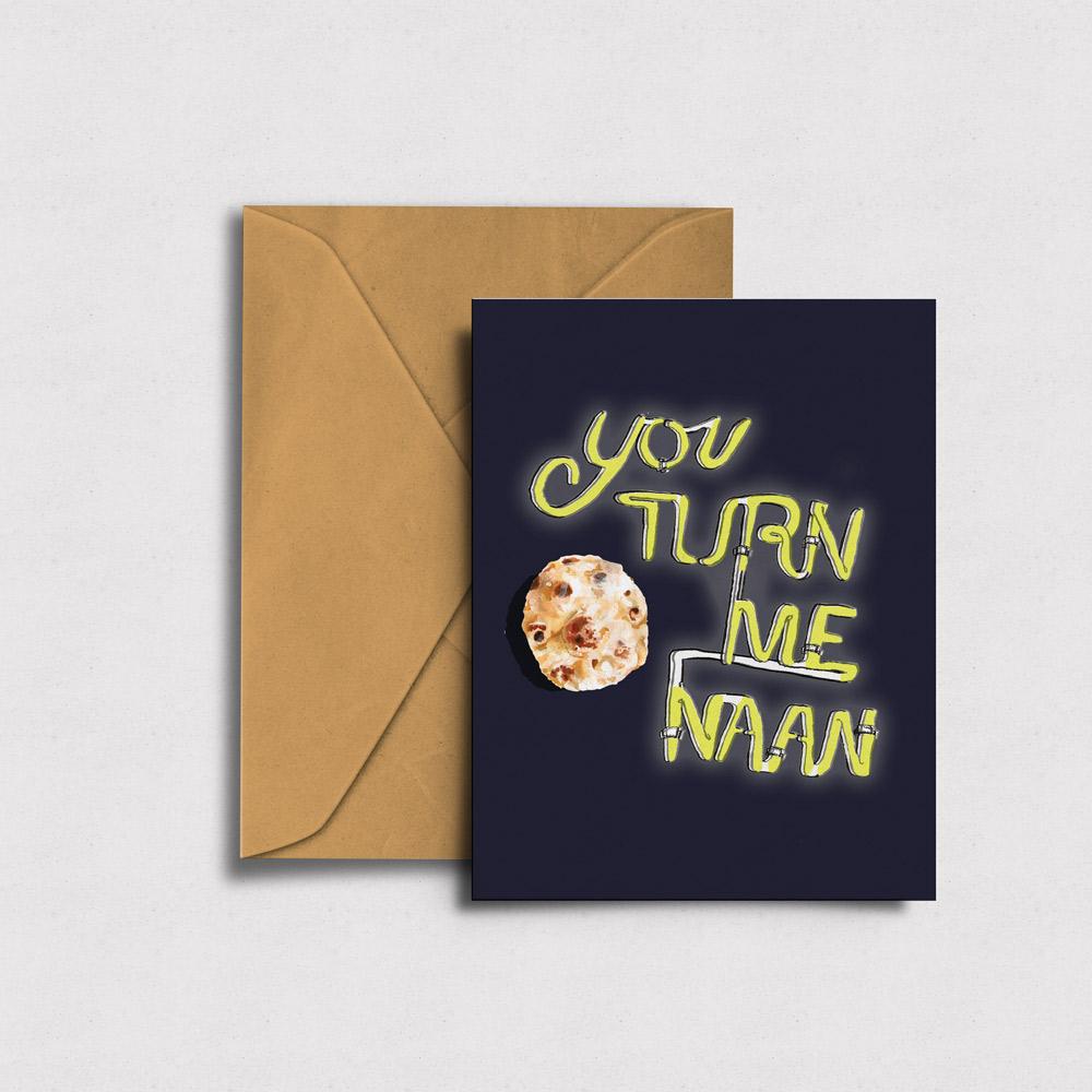 You Turn Me  Naan  - Greeting Card →