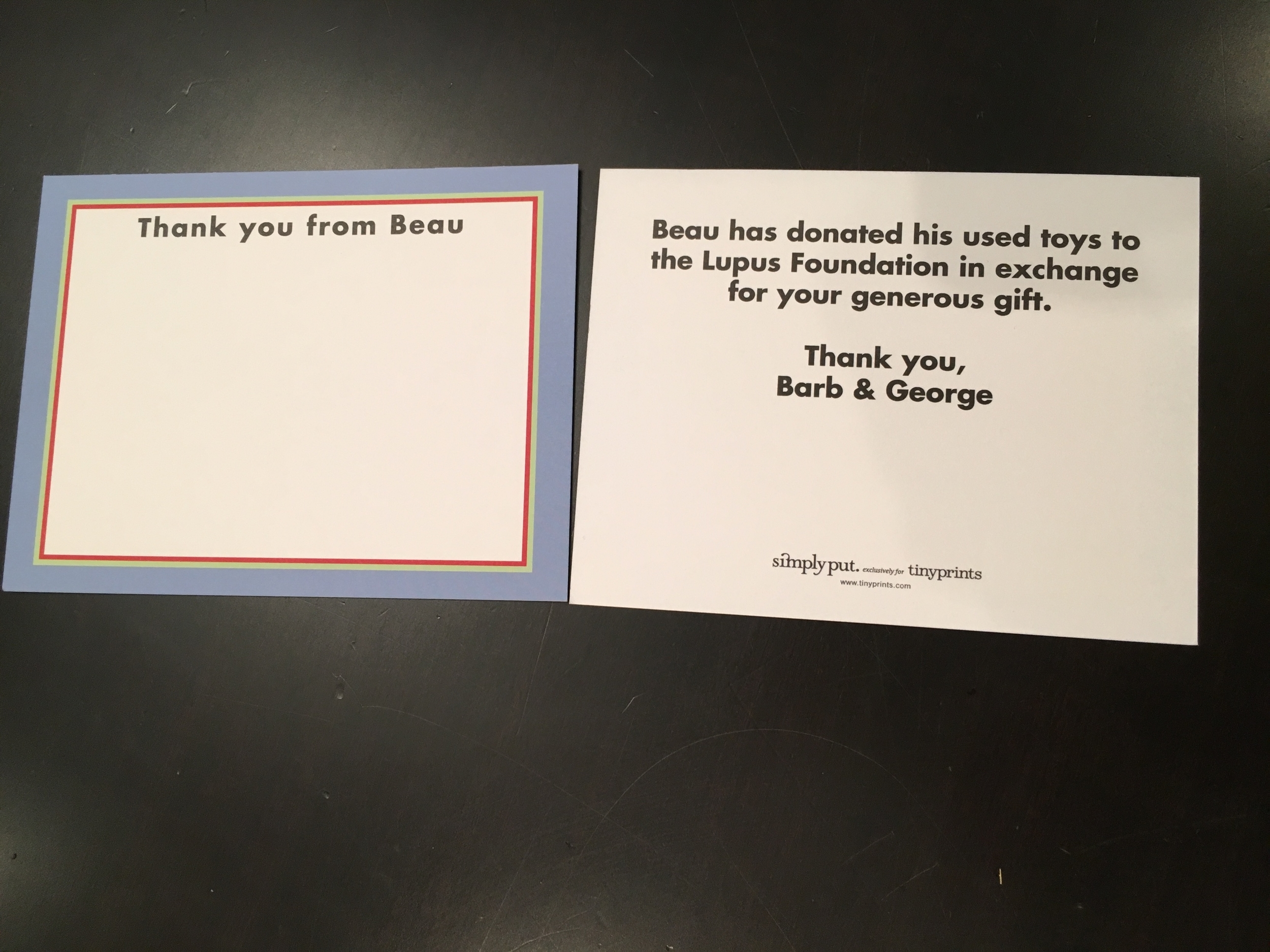 Front and back view of thank you card from a couple of years ago. I wanted my son to experience gifts at his birthday party. So instead of asking people to bring in a toy to be donated, I just had my son choose one of his old toys to donate to Lupus in exchange for his new gift. It was a great way to give and receive.