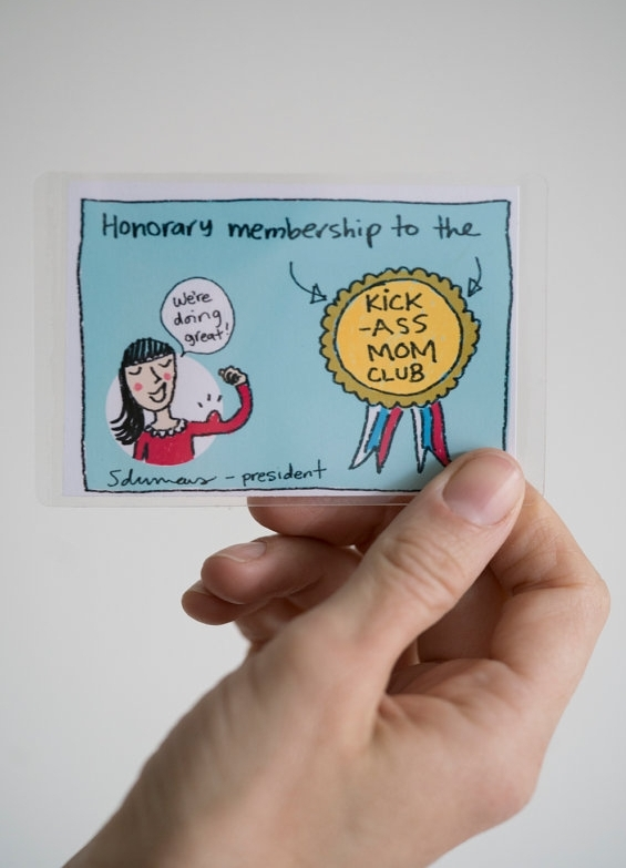 This honorary membership card to the Kick Ass Mom Club is included in orders for the Mother's Heart Print. (It's also given to moms I come across in public who need a little boost.)