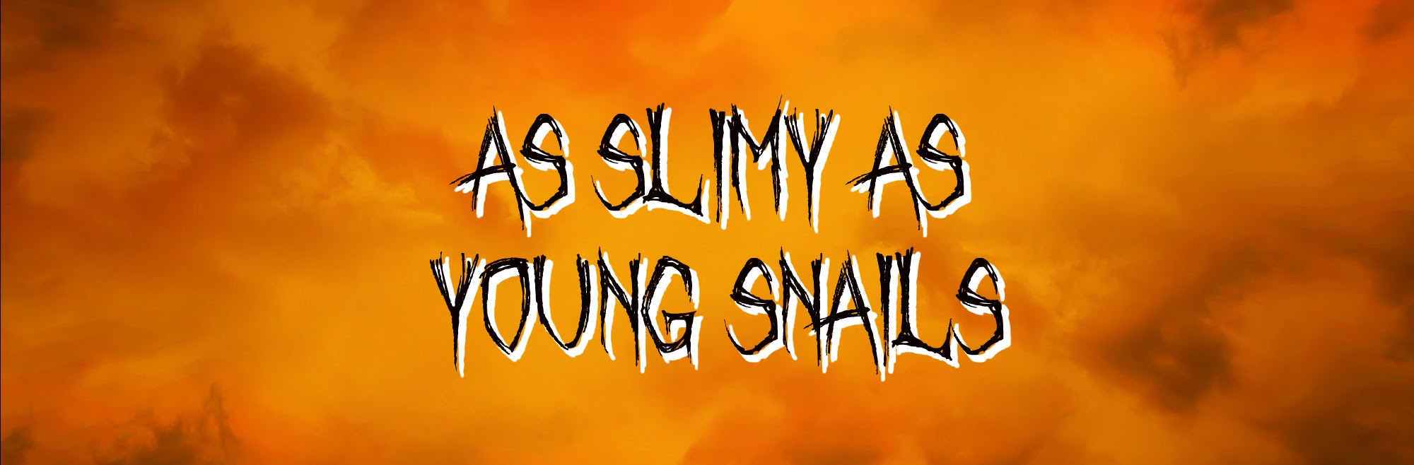 AS SLIMY AS YOUNG SNAILS button.jpg