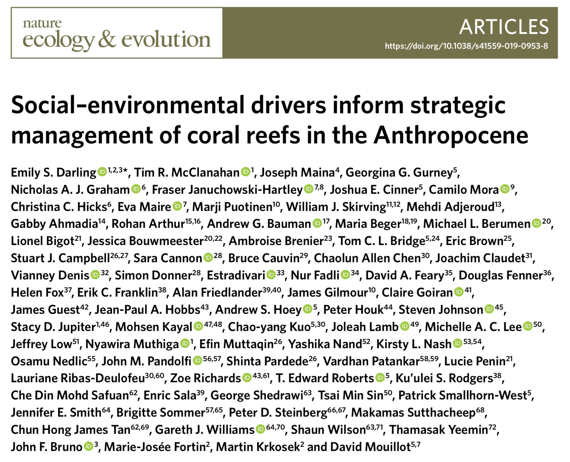 Featured Science: - 2,500 coral reefs, 81 authors, 44 countries and six years. In one of the largest studies of coral reefs, we identify key social and environmental drivers of Indo-Pacific coral communities and propose a protect, recover and transform management strategies in the face of climate change. Article in Nature Ecology and EvolutionMedia coverage by CNN, Forbes and Radio AustraliaNews and Views perspective by Simon BrandlNature Ecology and Evolution blog on, Big data and bigger collaborations