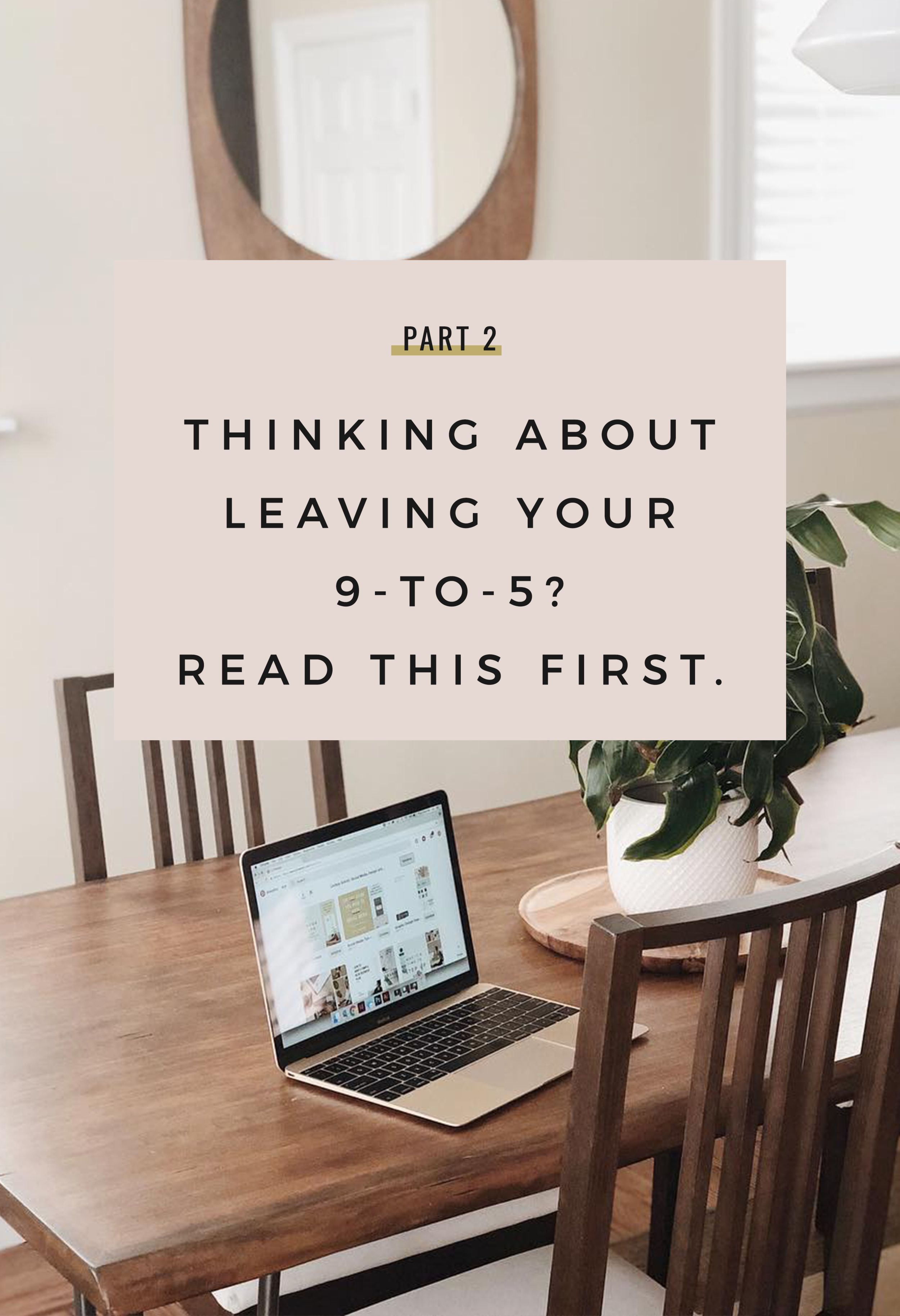 Thinking About Leaving Your 9-To-5? Read This First: Pt. 2