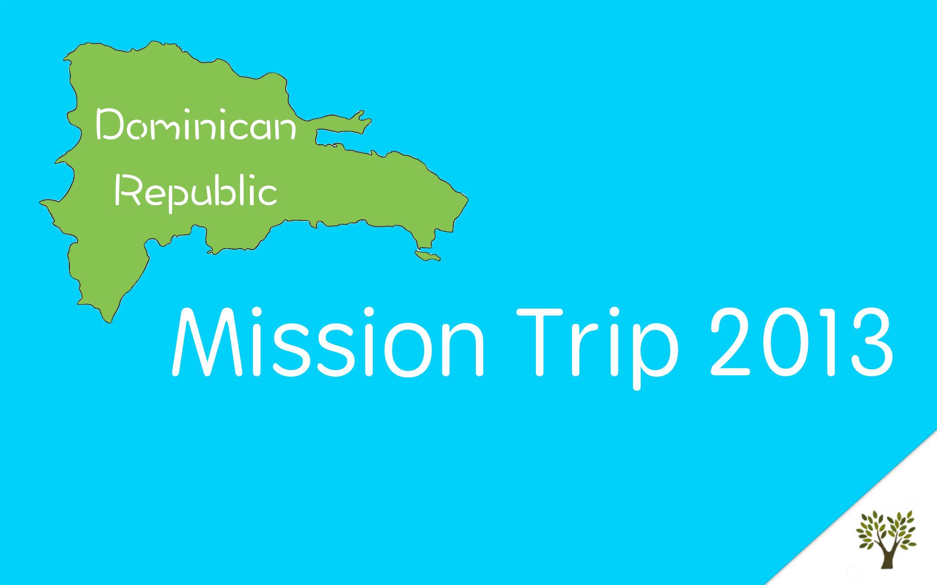 Dominican Republic Mission Trip - 2013