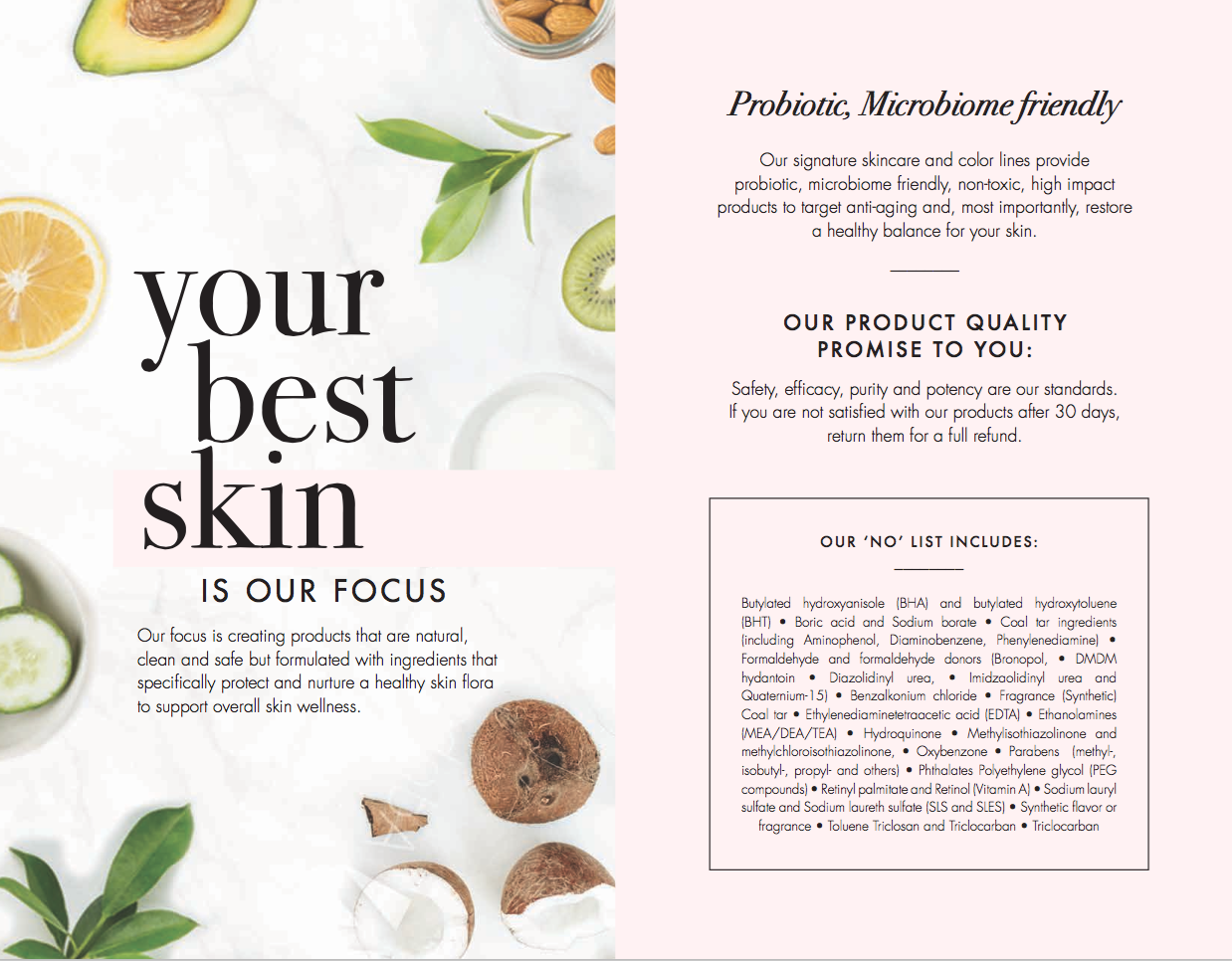 Product Positioning and Tools - We positioned and branded the product to elevate the health, purity and efficacy of the products through relevant messaging and visual cues. We executed this both digitally, in print and through packaging and training.