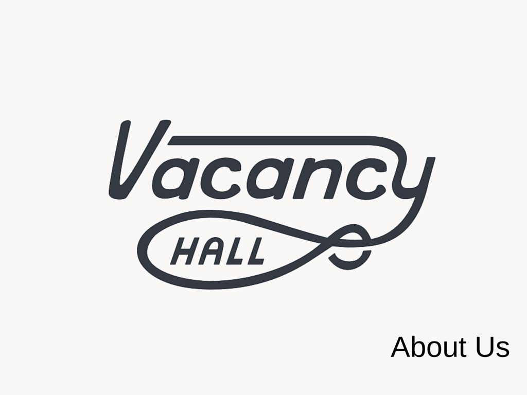 Vacancy Hall About Us