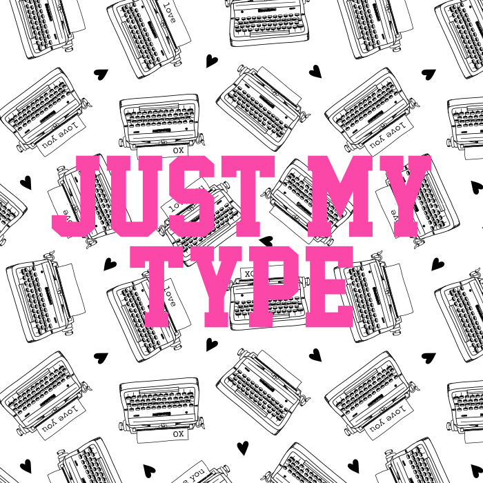 just my type.jpg