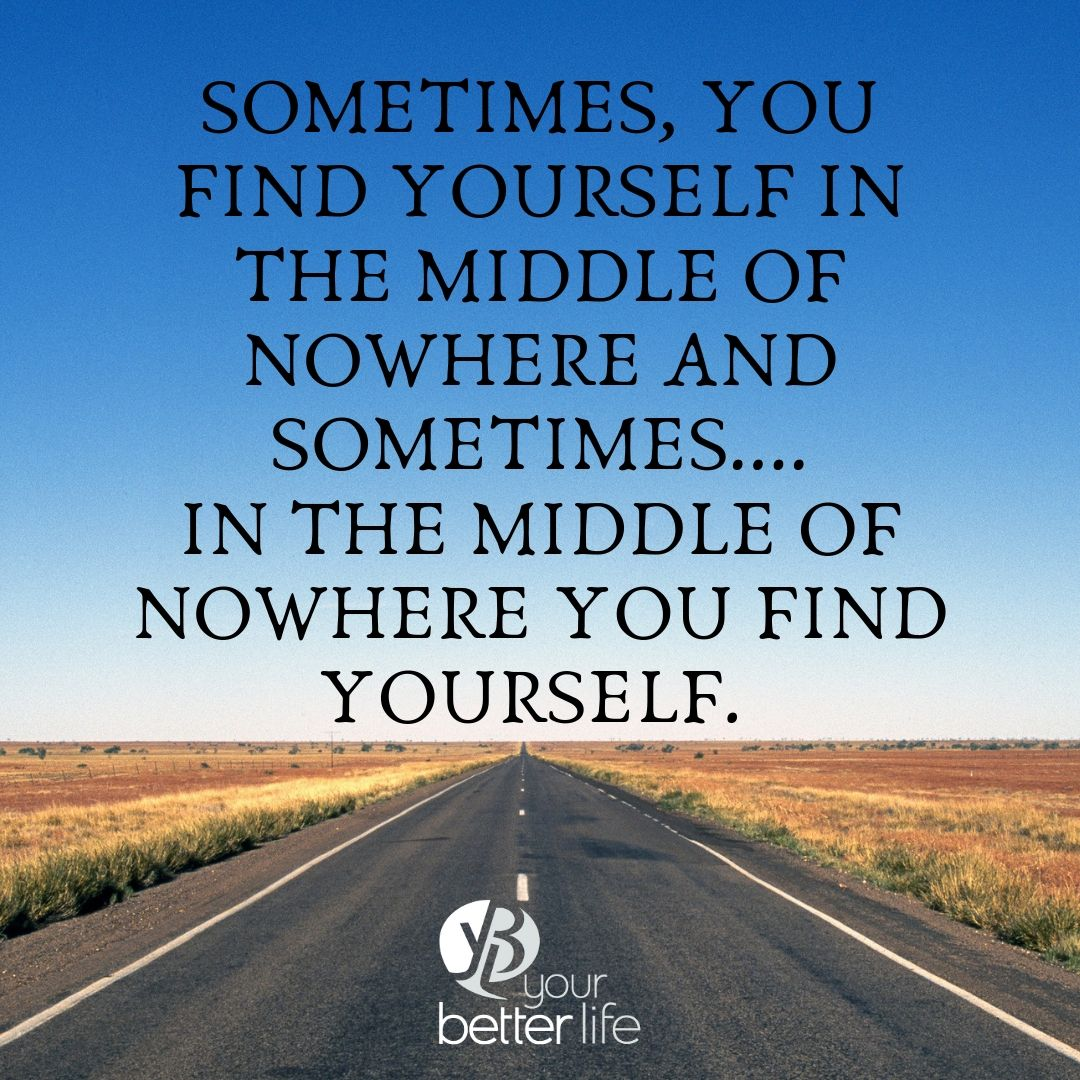 sometimes, you find yourself in the middle of nowhere and sometimes.... in the middle of nowhere you find yourself..jpg