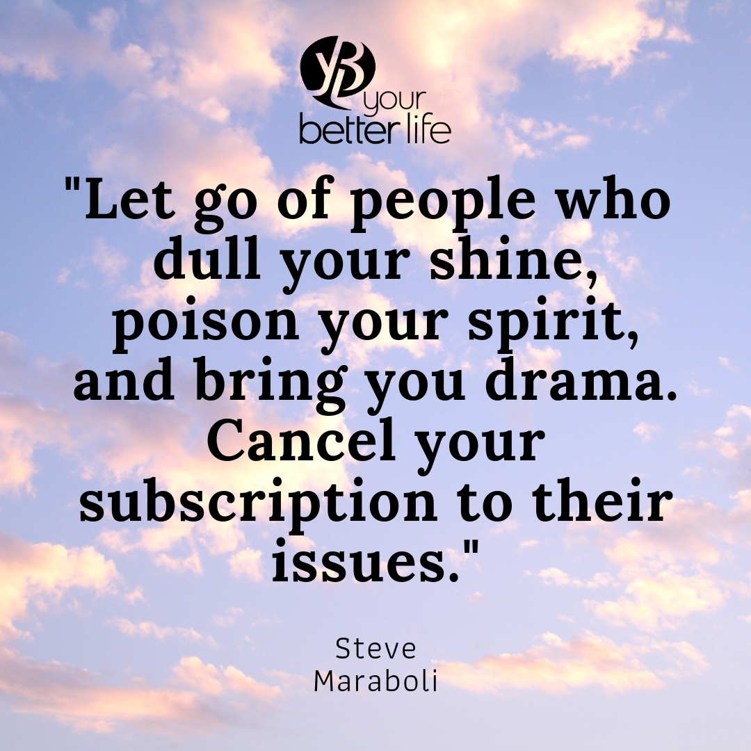 _Let go of people who dull your shine, poison your spirit, and bring you drama. Cancel your subscription to their issues._.jpg