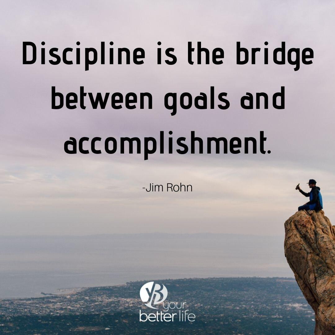 Discipline is the bridge between goals and accomplishment..jpg