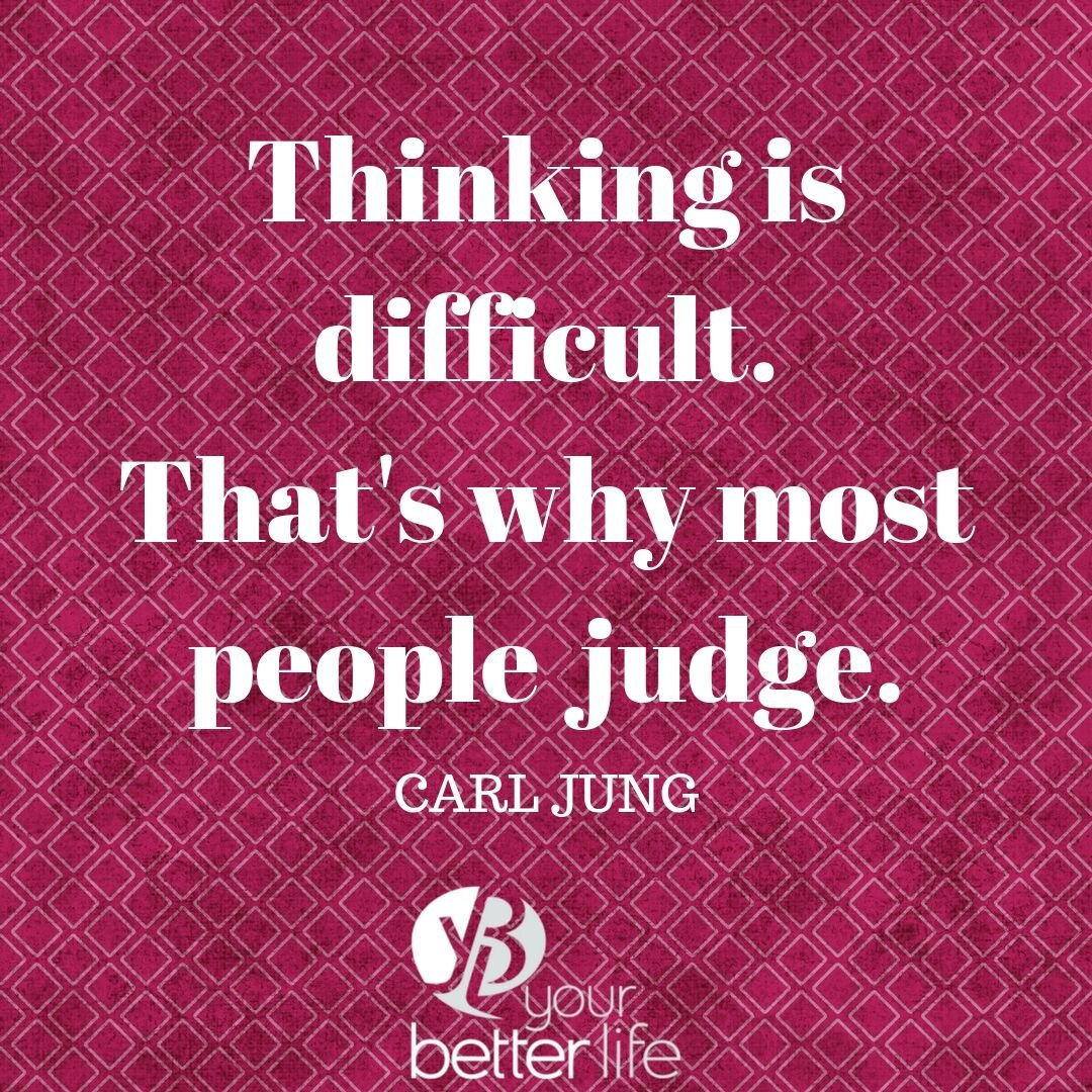 Thinking is difficult. That's why most people judge..jpg
