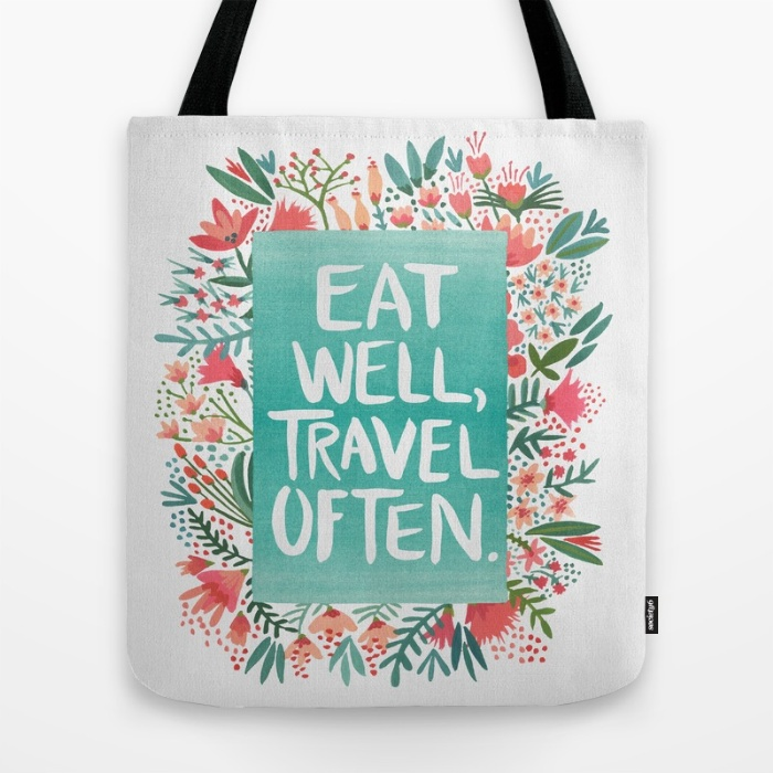 Eat Well, Travel Often  •  tote bag $18–$24
