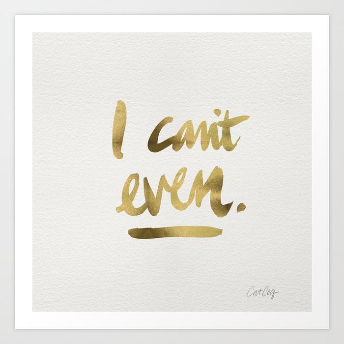i-cant-even--gold-ink-prints.jpg