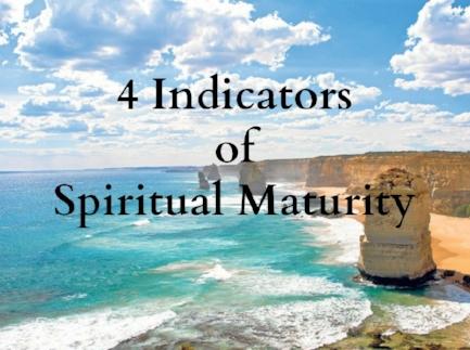4 indicators of Spiritual Maturity - McElroy.jpg