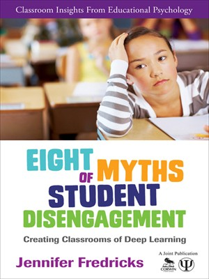 Eight Myths of Student Disengagement: Creating Classrooms of Deep Learning