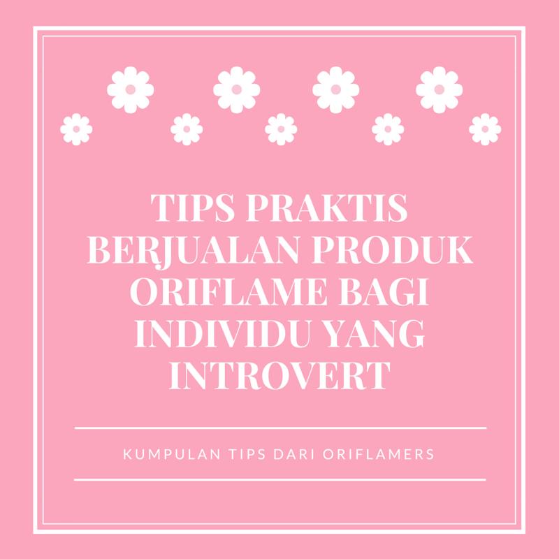 tips praktis berjualan produk oriflame bagi individu yang introvert