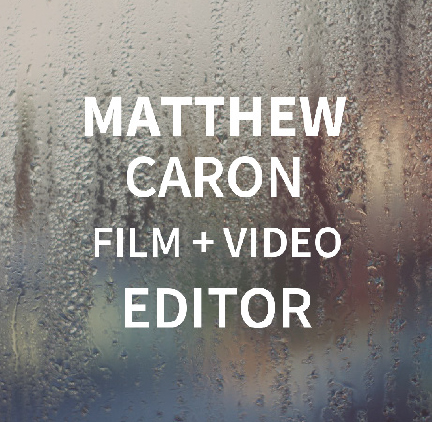 Matthew Caron, Film and Video Editor. Photo by  Aliya Naumoff .