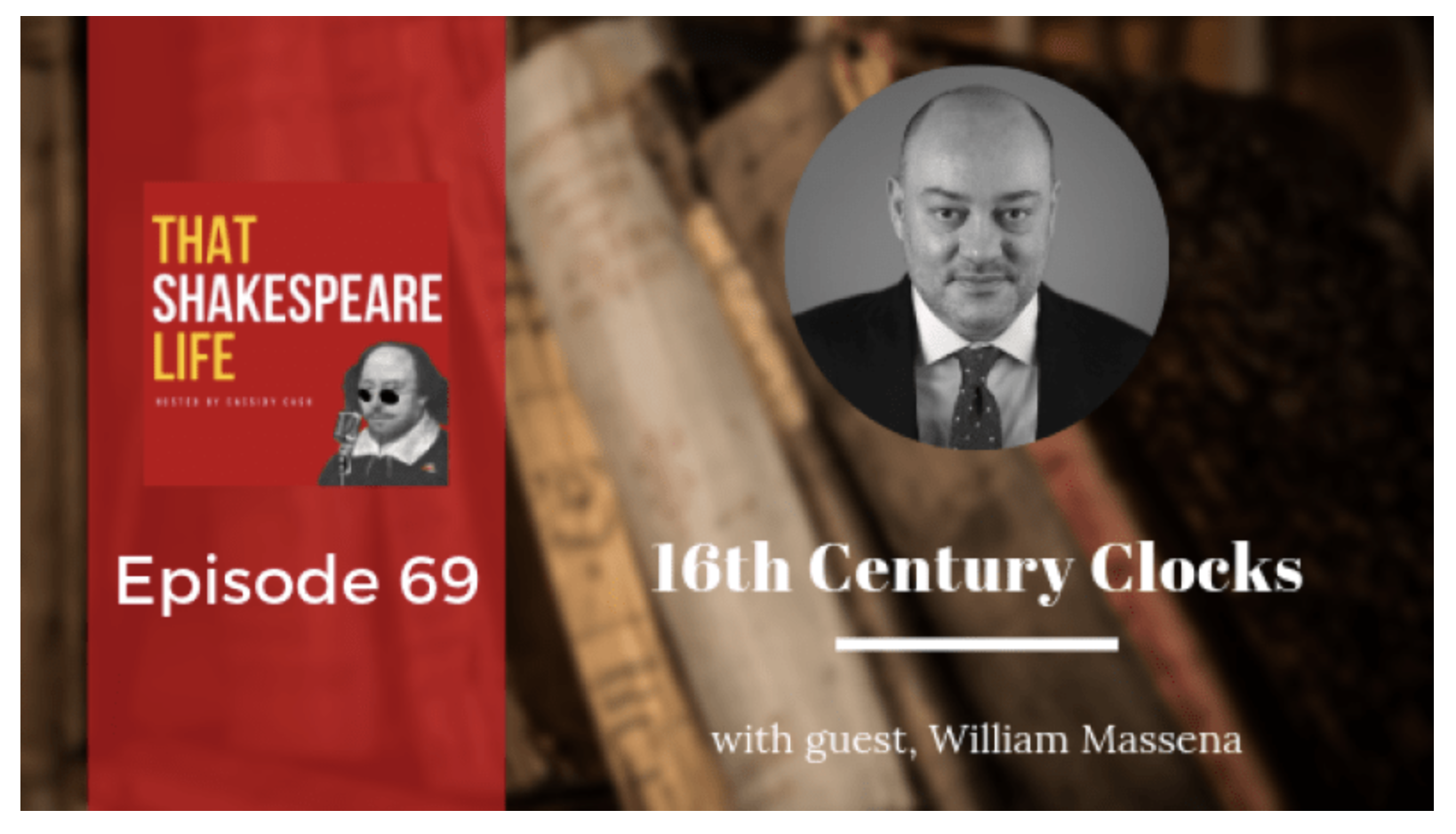 Episode 69: Interview with William Massena on 16th Century Clocks (That Shakespeare Life)