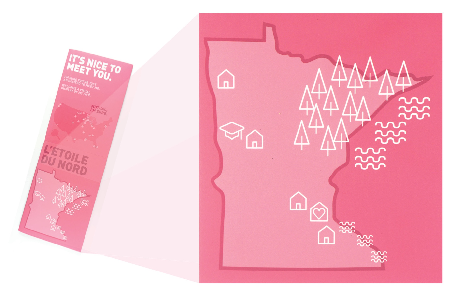 minnesota - Minnesota is large enough to tell a more specific narrative. Important places from my life are identified throughout the state, like the North Woods, where I went to college, where my family lives, and where I have called home.