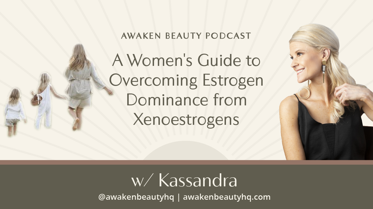 A Woman's Guide to Overcoming Estrogen Dominance from Xenoestrogens | Part One