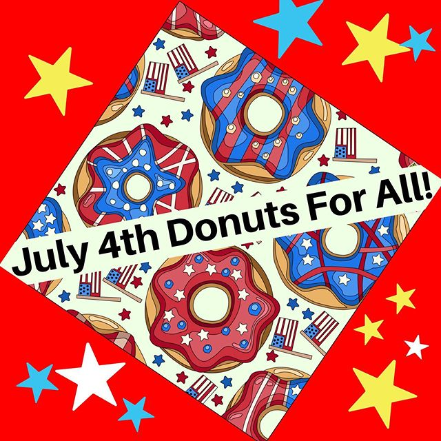 #happy4thofjuly Be Safe. Think Twice. Have Fun. And Eat A Donut. 😁