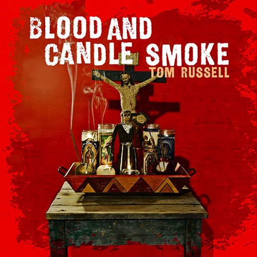 steven_jurgensmeyer_tom_russell_blood_and_candle_smoke_500x500.jpg