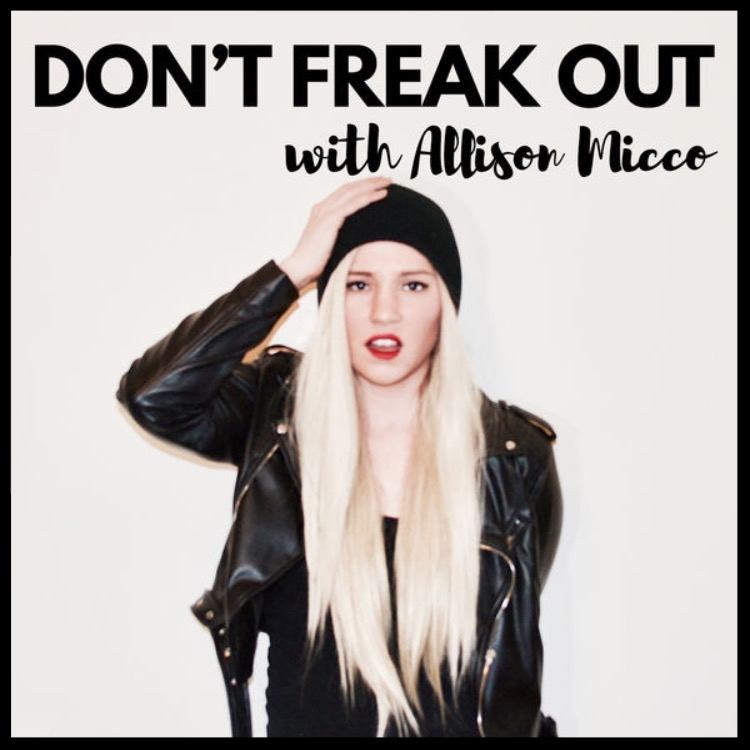 Don't Freak Out! An Anxiety Podcast with Allison Micco