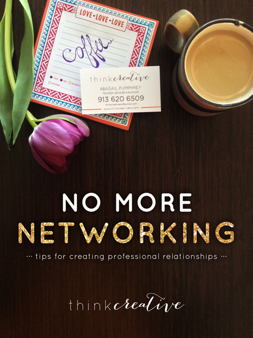 Quit networking and start creating relationships!  |  Think Creative