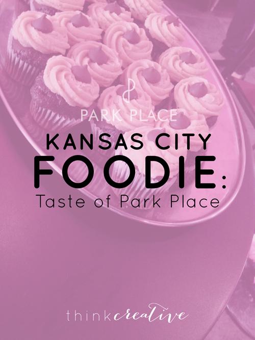 Kansas City Foodie - Recap: Taste of Park Place in Leawood     Think Creative