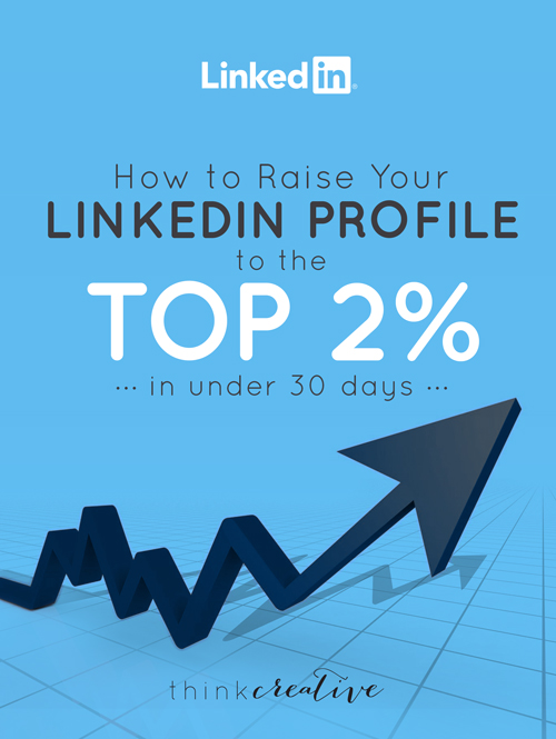 How to Raise Your LinkedIn Profile to the Top 2% in Under 30 Days     Think Creative