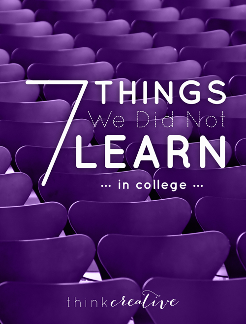 7 Things We Did Not Learn in College