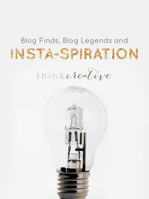 Blog Finds, Blog Legends and Insta-spiration     Think Creative