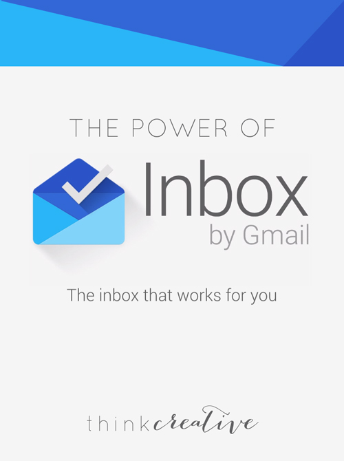 The Power of Inbox by Gmail: The Inbox that Works for You     Think Creative