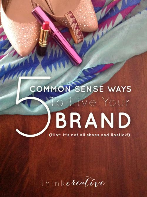 5 Common Sense Ways to Live Your Brand