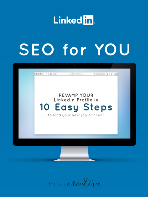 SEO for YOU: Revamp Your LinkedIn Profile in 10 Easy Steps to Land Your Next Job or Client     Think Creative