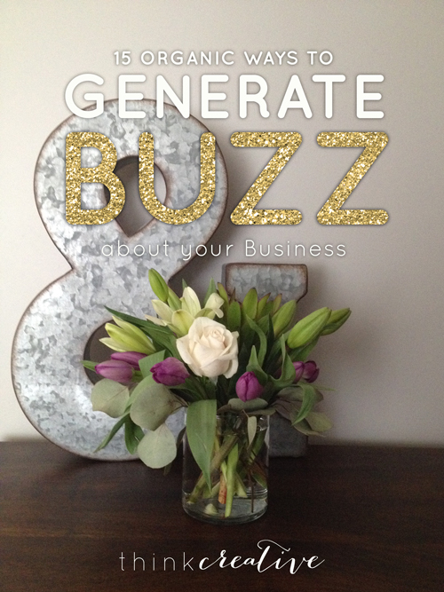 15 Organic Ways to Generate Buzz About Your Business  |  Think Creative