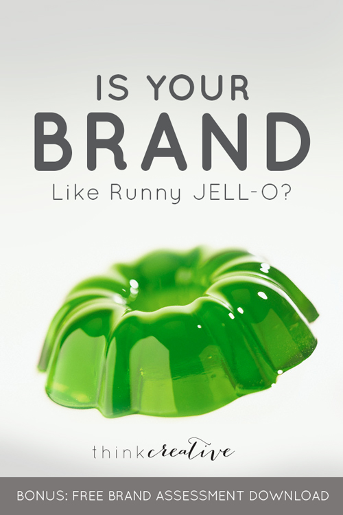 Is Your Brand Like Runny JELL-O? - All the ingredients are right in front of you, but if you don't add them in the right doses...  |  Think Creative