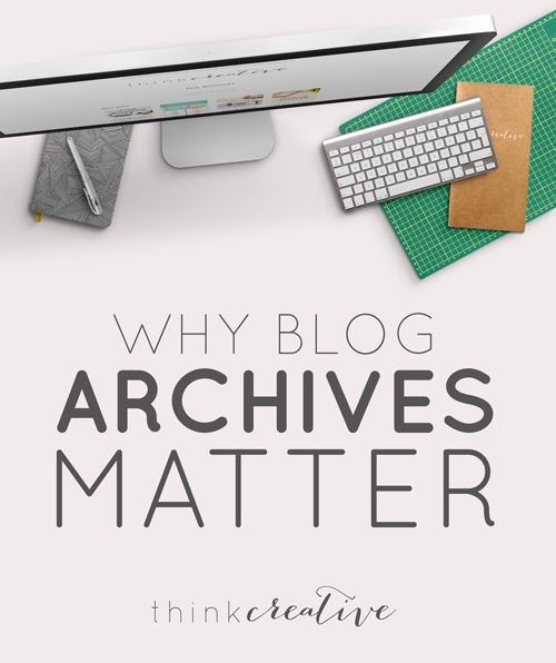 Why Blog Archives Matter     Think Creative