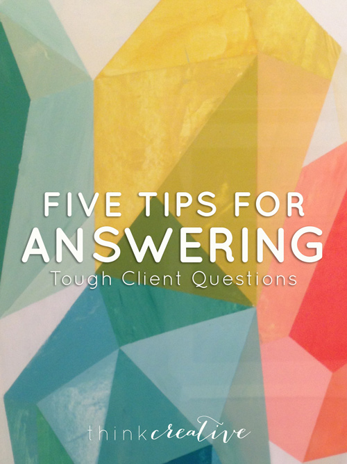 5 Tips for Answering Tough Client Questions     Think Creative
