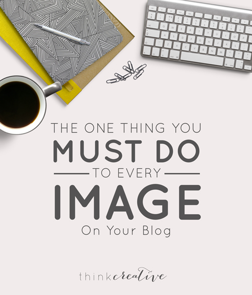 The One Thing You Must Do to EVERY Image on Your Blog